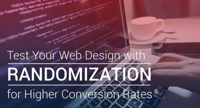 Test-Your-Web-Design-with-Randomization-for-Higher-Conversion-Rates-1-700x378.jpg