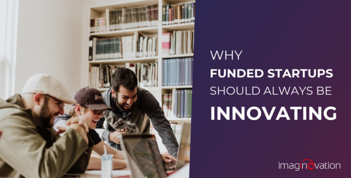 Why Funded Startups Should Be Innovating